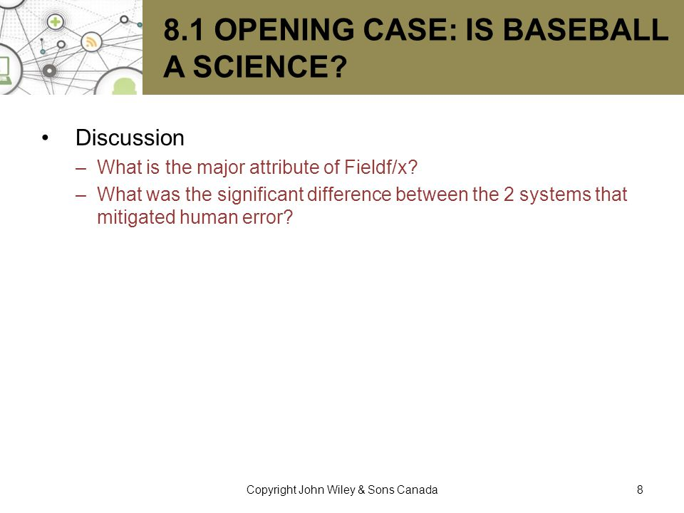 8.1 OPENING CASE: IS BASEBALL A SCIENCE? Discussion –What is the major attribute of Fieldf/x? –What was the significant difference between the 2 syste
