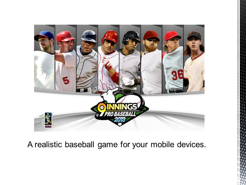 A realistic baseball game for your mobile devices.