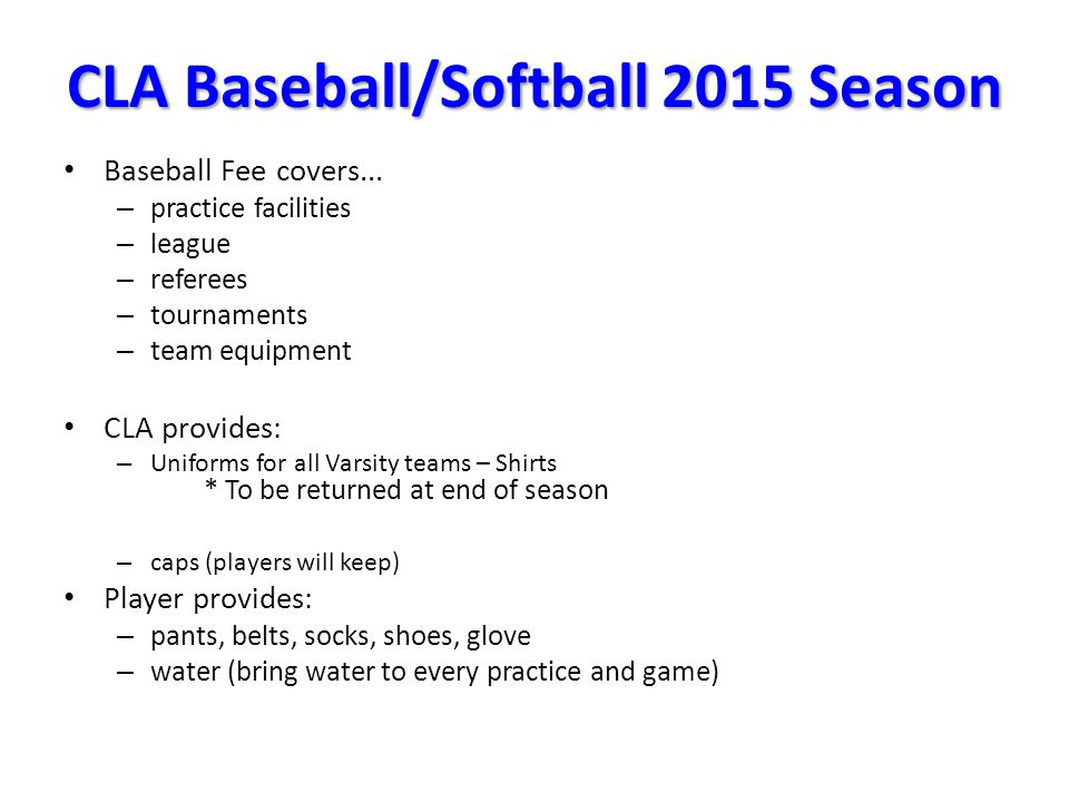 CLA Baseball/Softball 2015 Season Baseball Fee covers...