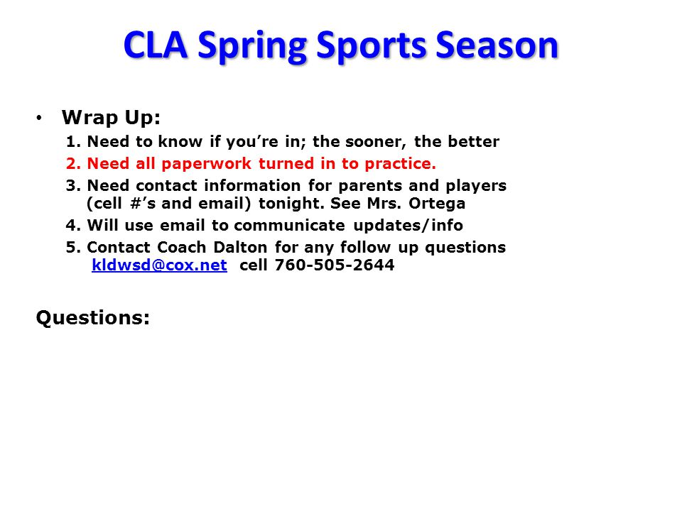 CLA Spring Sports Season Wrap Up: 1. Need to know if you're in; the sooner, the better 2.