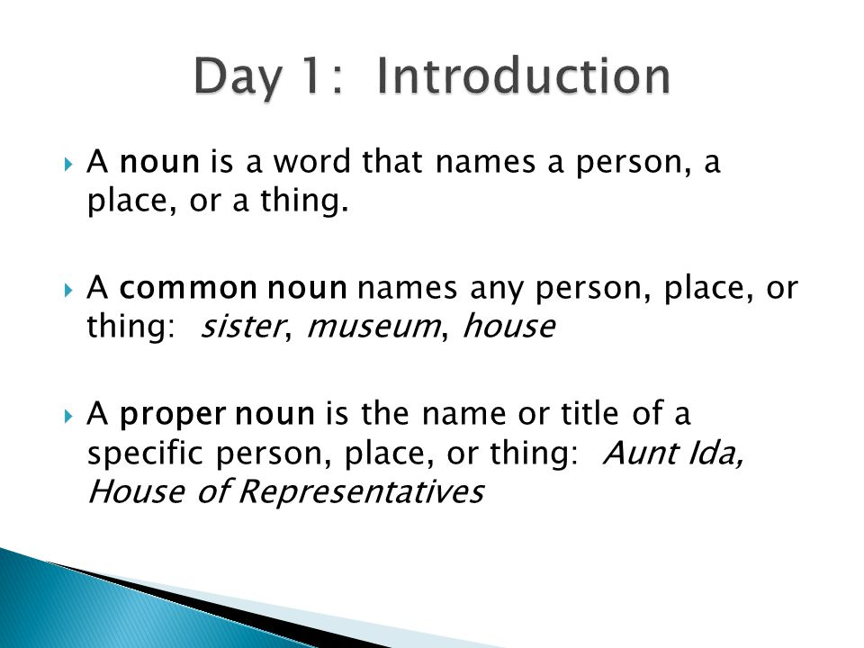  A noun is a word that names a person, a place, or a thing.