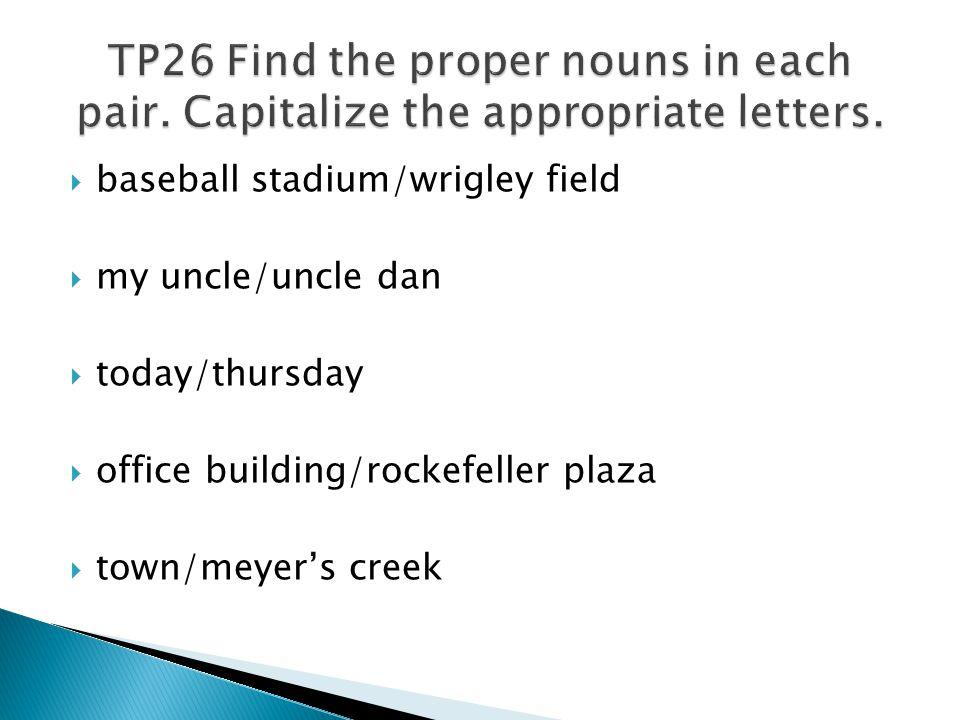  baseball stadium/wrigley field  my uncle/uncle dan  today/thursday  office building/rockefeller plaza  town/meyer's creek