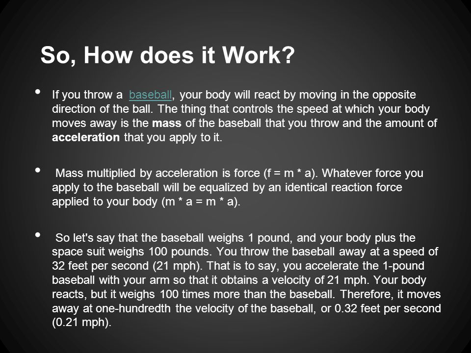 So, How does it Work? If you throw a baseball, your body will react by moving in the opposite direction of the ball. The thing that controls the speed