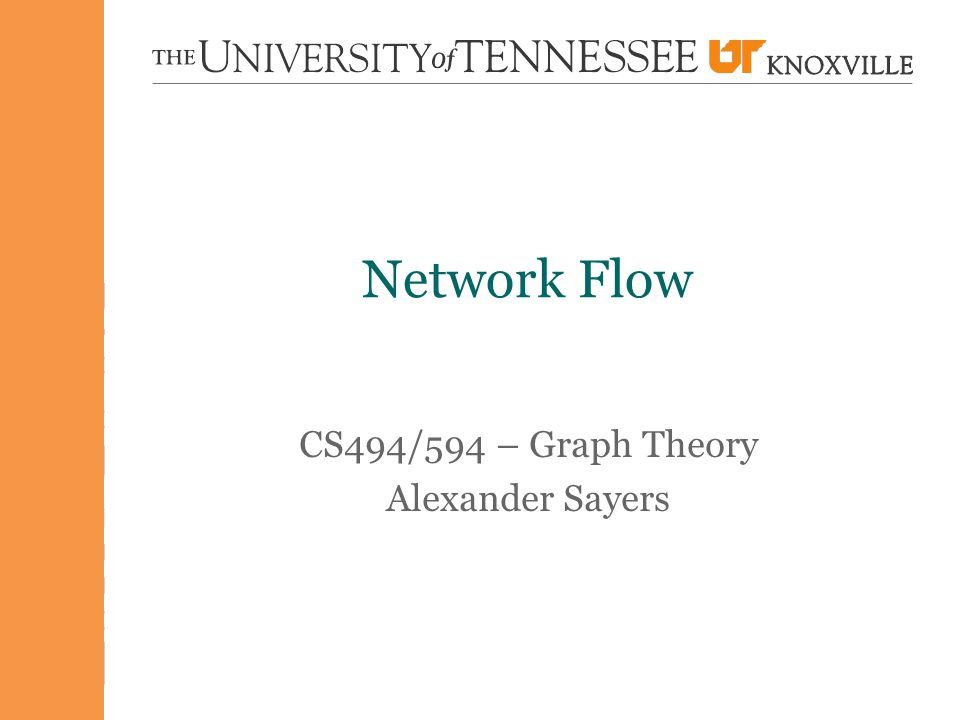 Network Flow CS494/594 – Graph Theory Alexander Sayers