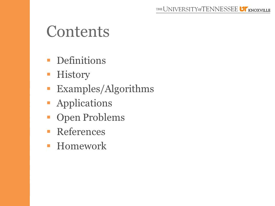Contents  Definitions  History  Examples/Algorithms  Applications  Open Problems  References  Homework