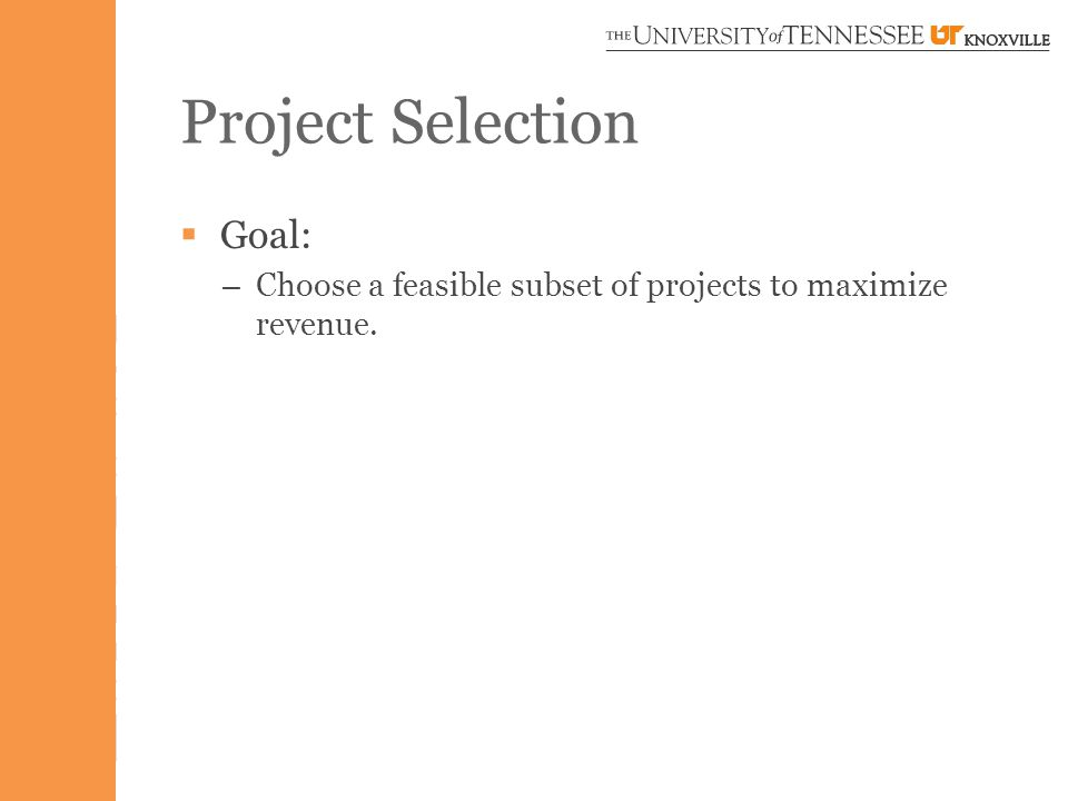 Project Selection  Goal: – Choose a feasible subset of projects to maximize revenue.