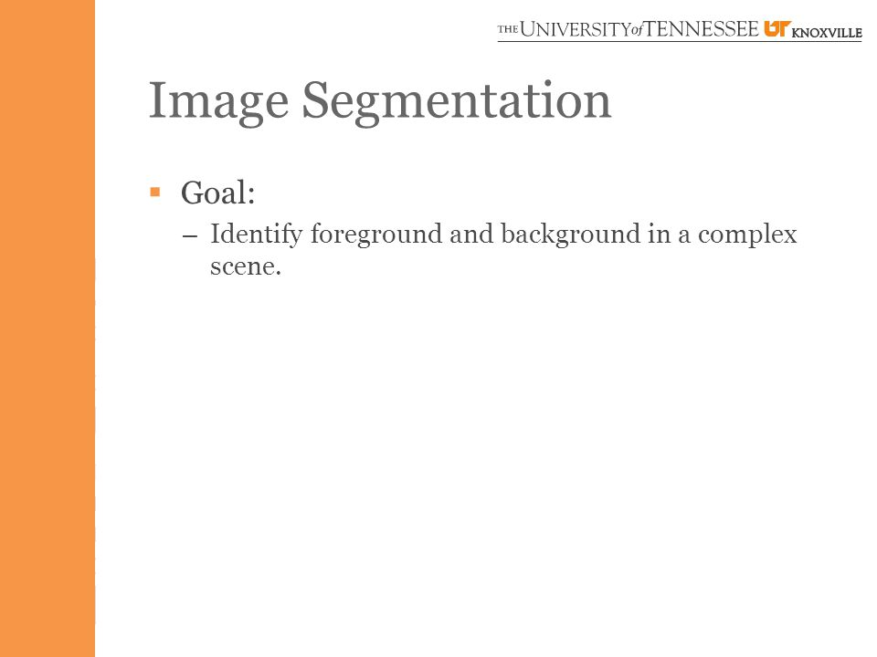 Image Segmentation  Goal: – Identify foreground and background in a complex scene.