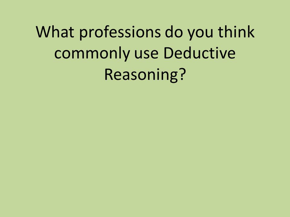 What professions do you think commonly use Deductive Reasoning