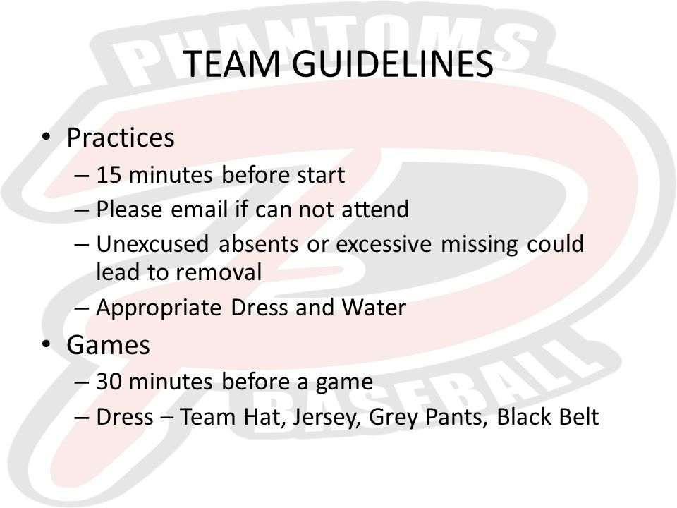 TEAM GUIDELINES Practices – 15 minutes before start – Please email if can not attend – Unexcused absents or excessive missing could lead to removal – Appropriate Dress and Water Games – 30 minutes before a game – Dress – Team Hat, Jersey, Grey Pants, Black Belt