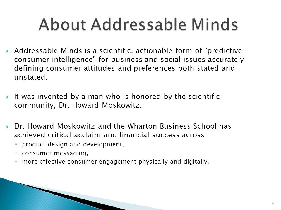 About Addressable Minds  Addressable Minds is a scientific, actionable form of predictive consumer intelligence for business and social issues accurately defining consumer attitudes and preferences both stated and unstated.