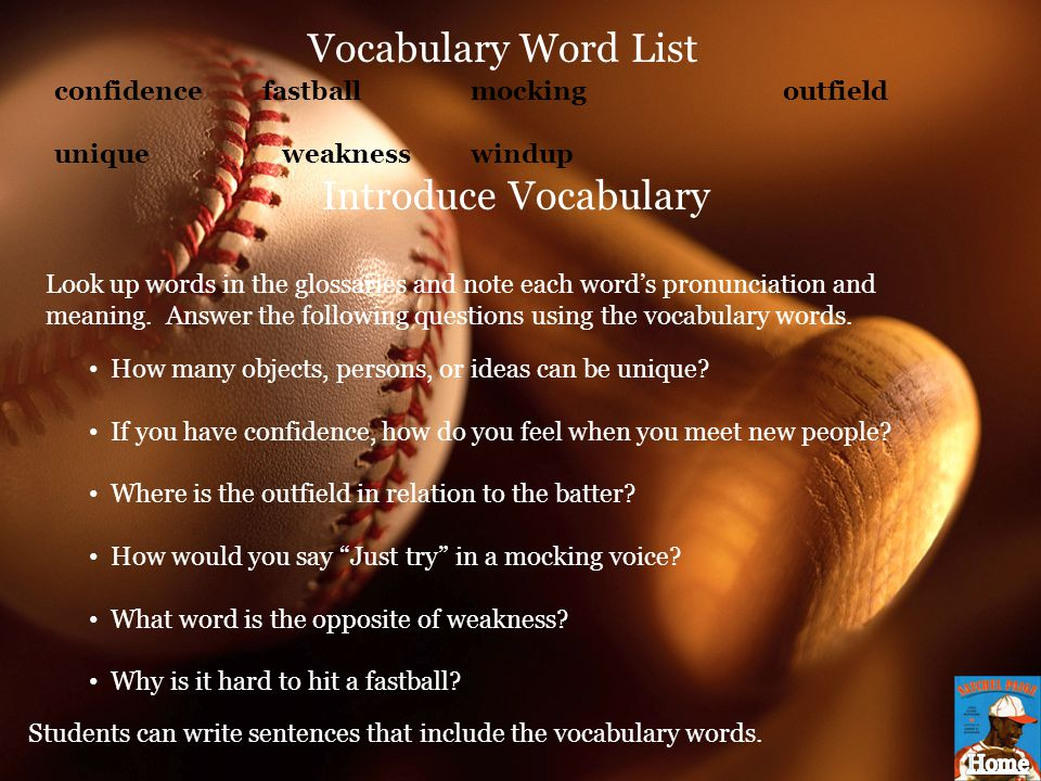 Vocabulary Word List confidencefastballmockingoutfield unique weaknesswindup Introduce Vocabulary Look up words in the glossaries and note each word's