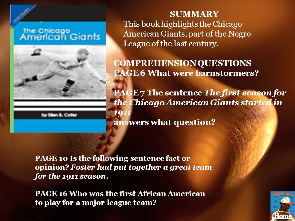 SUMMARY This book highlights the Chicago American Giants, part of the Negro League of the last century. COMPREHENSION QUESTIONS PAGE 6 What were barns