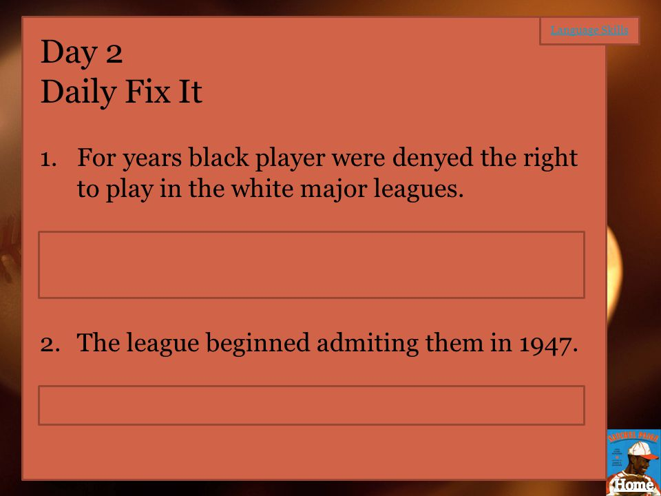Day 2 Daily Fix It 1.For years black player were denyed the right to play in the white major leagues. For years black players were denied the right to
