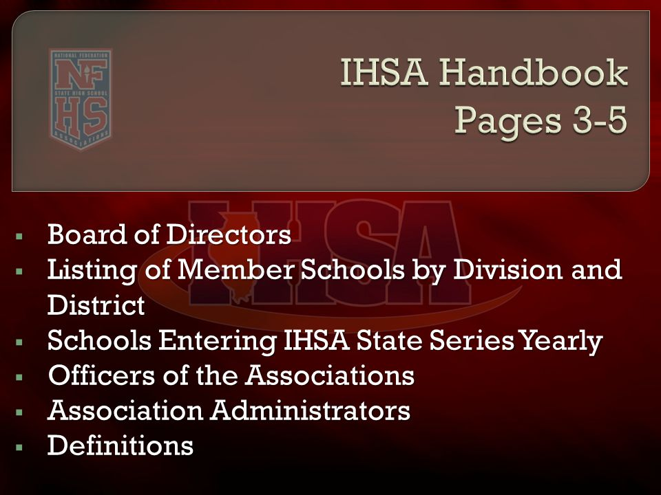  Board of Directors  Listing of Member Schools by Division and District  Schools Entering IHSA State Series Yearly  Officers of the Associations 
