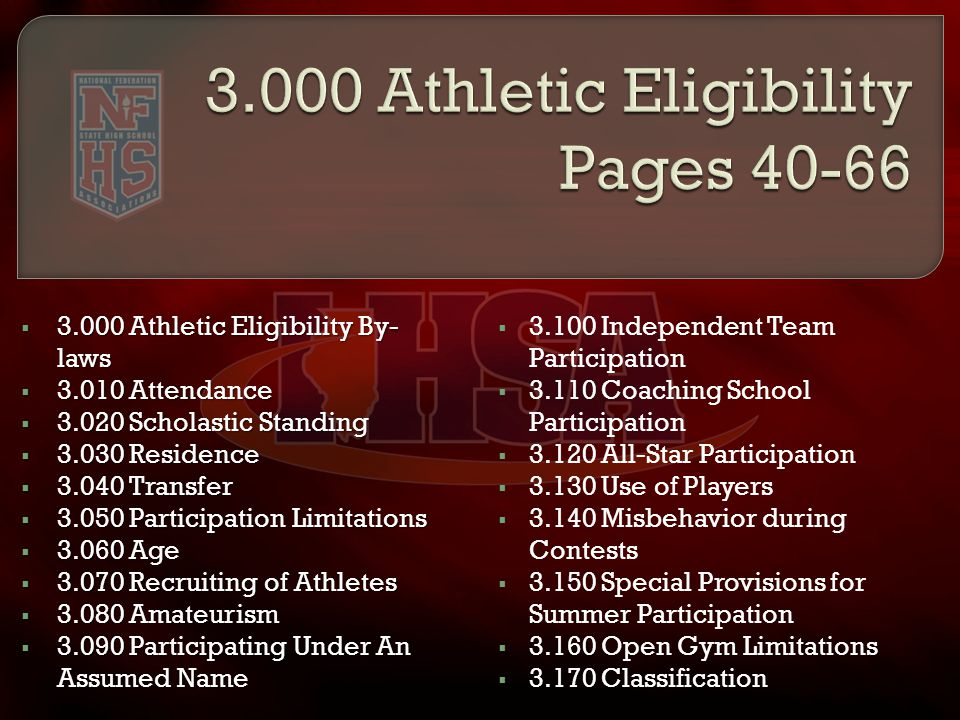  3.000 Athletic Eligibility By- laws  3.010 Attendance  3.020 Scholastic Standing  3.030 Residence  3.040 Transfer  3.050 Participation Limitati