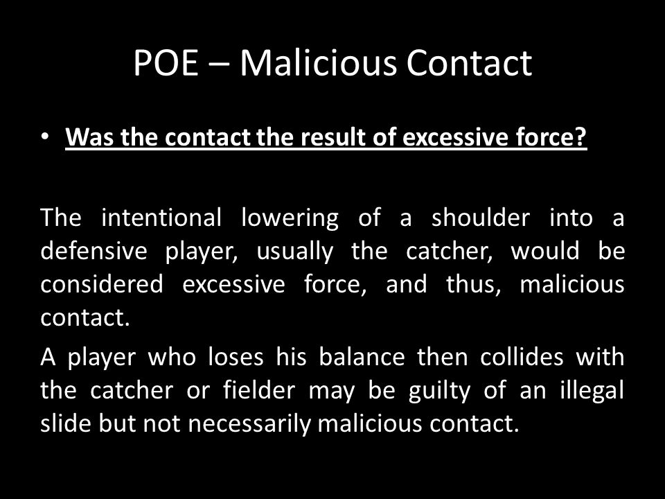 POE – Malicious Contact Was the contact the result of excessive force? The intentional lowering of a shoulder into a defensive player, usually the cat