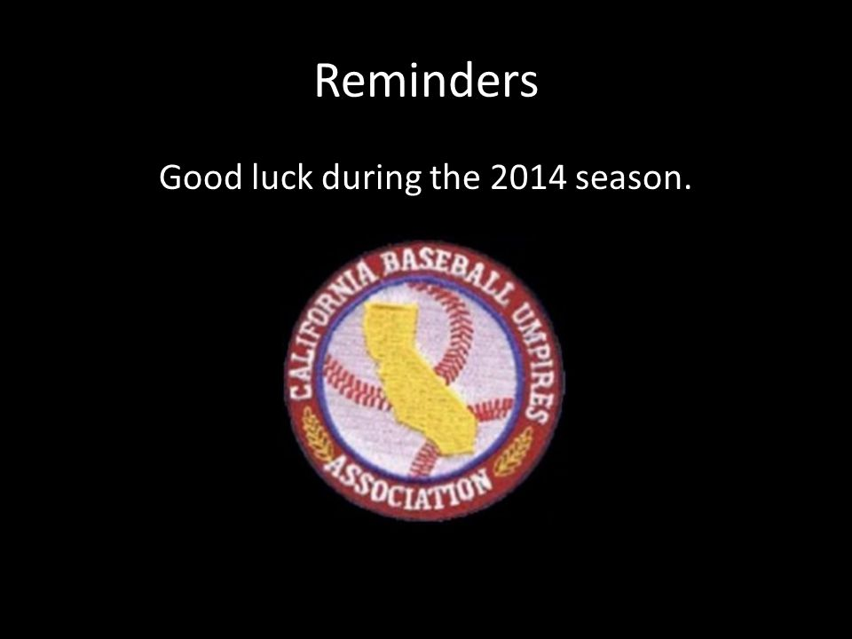 Reminders Good luck during the 2014 season.