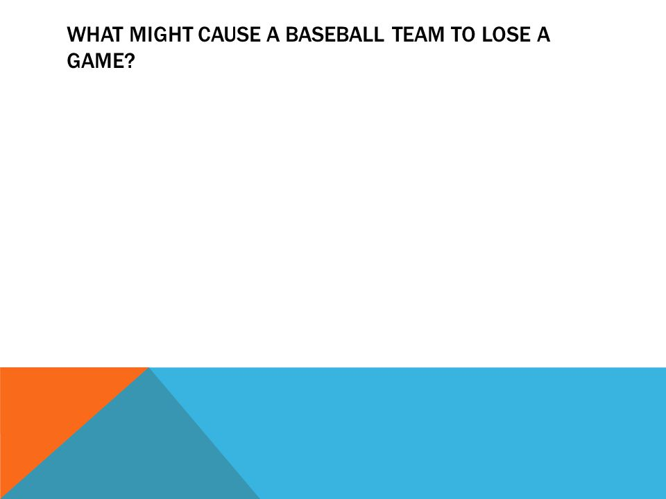 WHAT MIGHT CAUSE A BASEBALL TEAM TO LOSE A GAME?