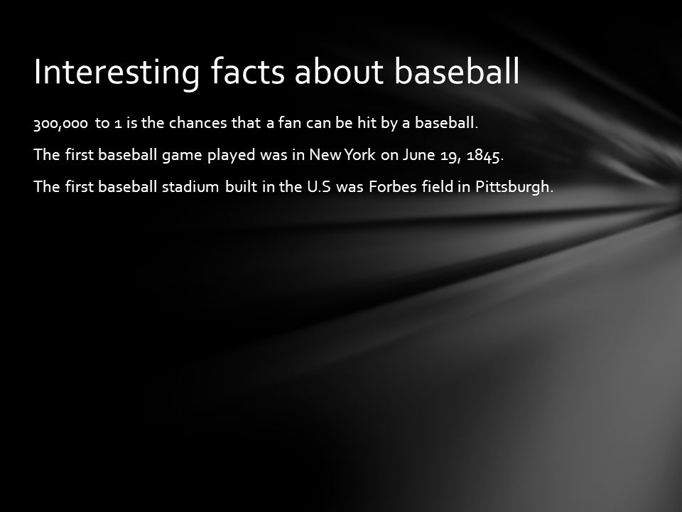 300,000 to 1 is the chances that a fan can be hit by a baseball.