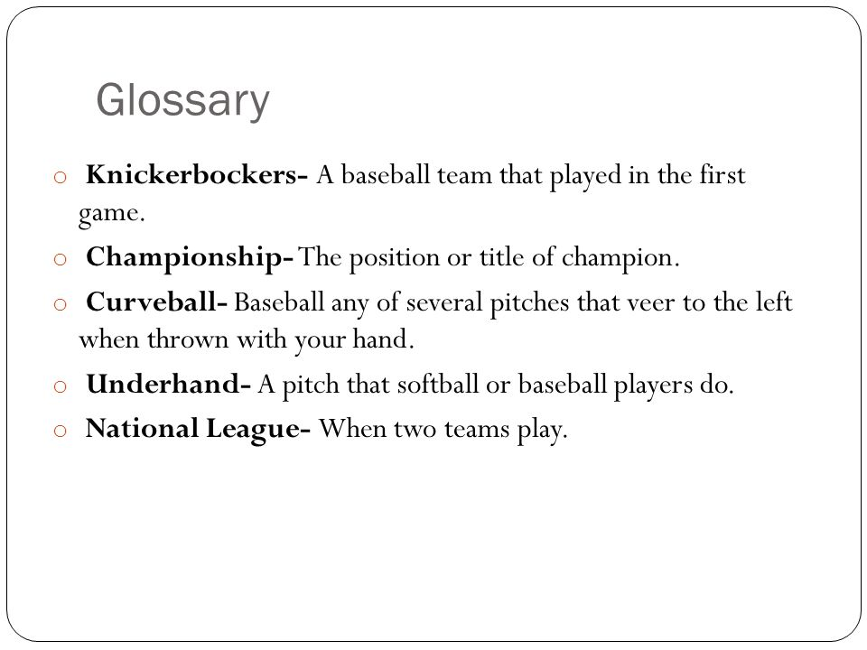 Glossary o Knickerbockers- A baseball team that played in the first game.