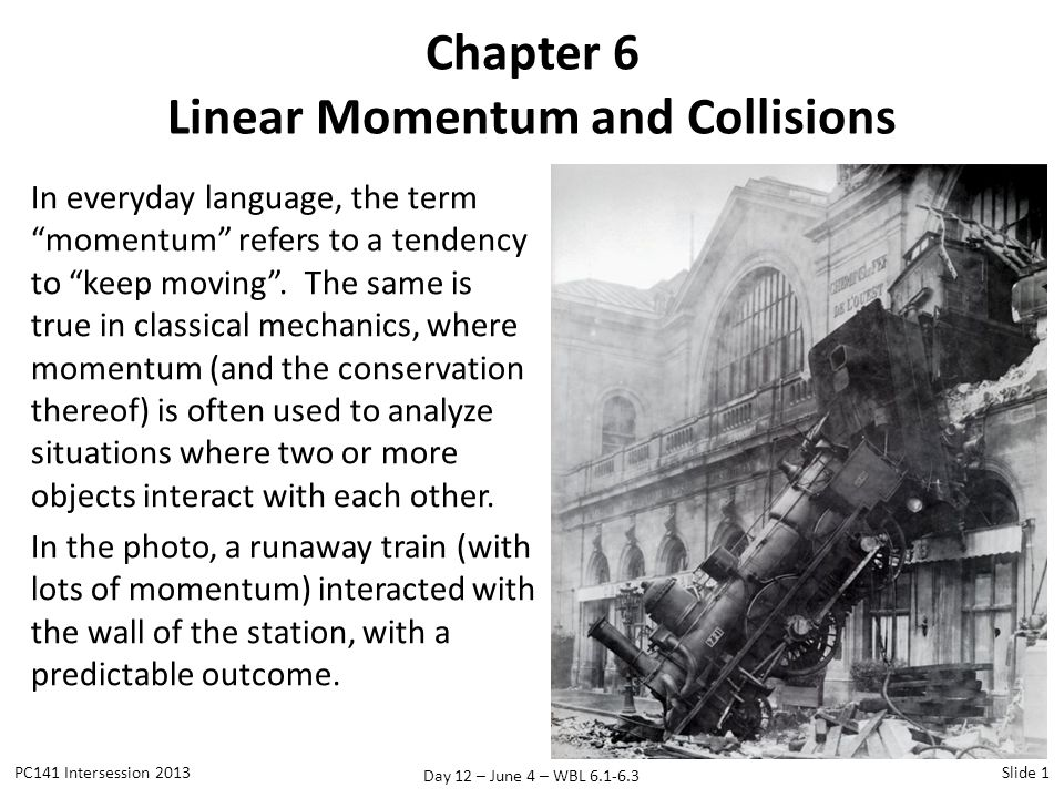 Day 12 – June 4 – WBL 6.1-6.3 6.1 Linear Momentum PC141 Intersession 2013Slide 2 the linear momentum of an object is the product of its mass and velocity
