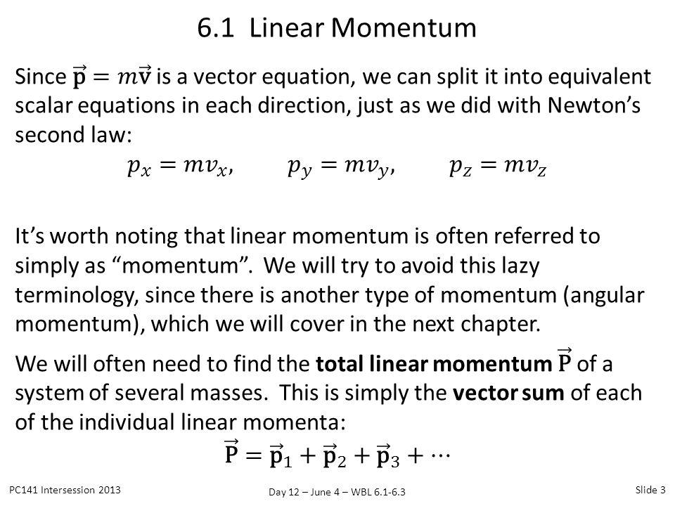 Day 12 – June 4 – WBL 6.1-6.3 6.1 Linear Momentum PC141 Intersession 2013Slide 3