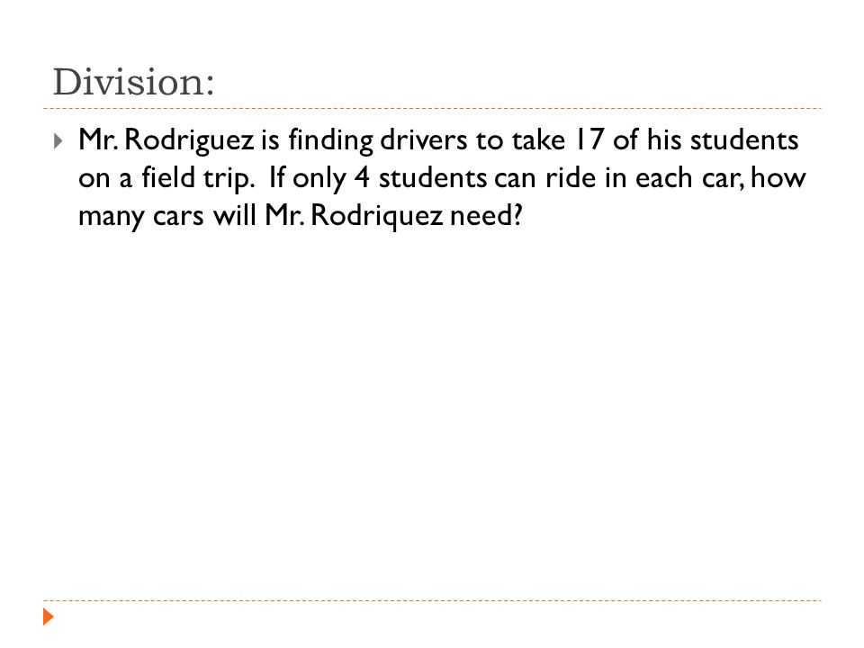 Division:  Mr. Rodriguez is finding drivers to take 17 of his students on a field trip.