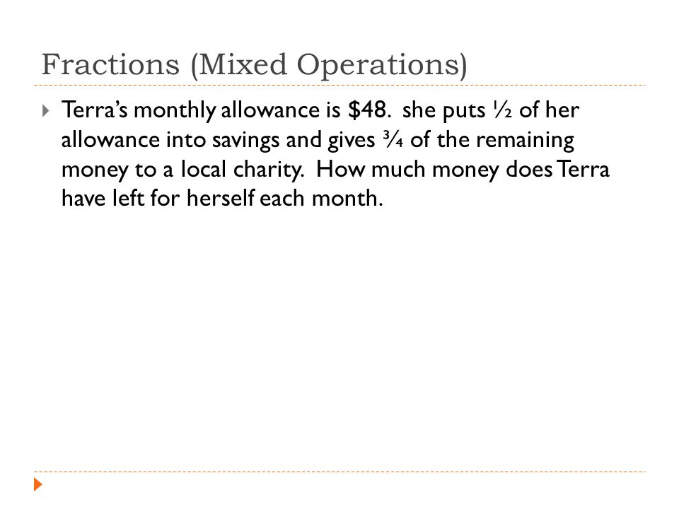 Fractions (Mixed Operations)  Terra's monthly allowance is $48.