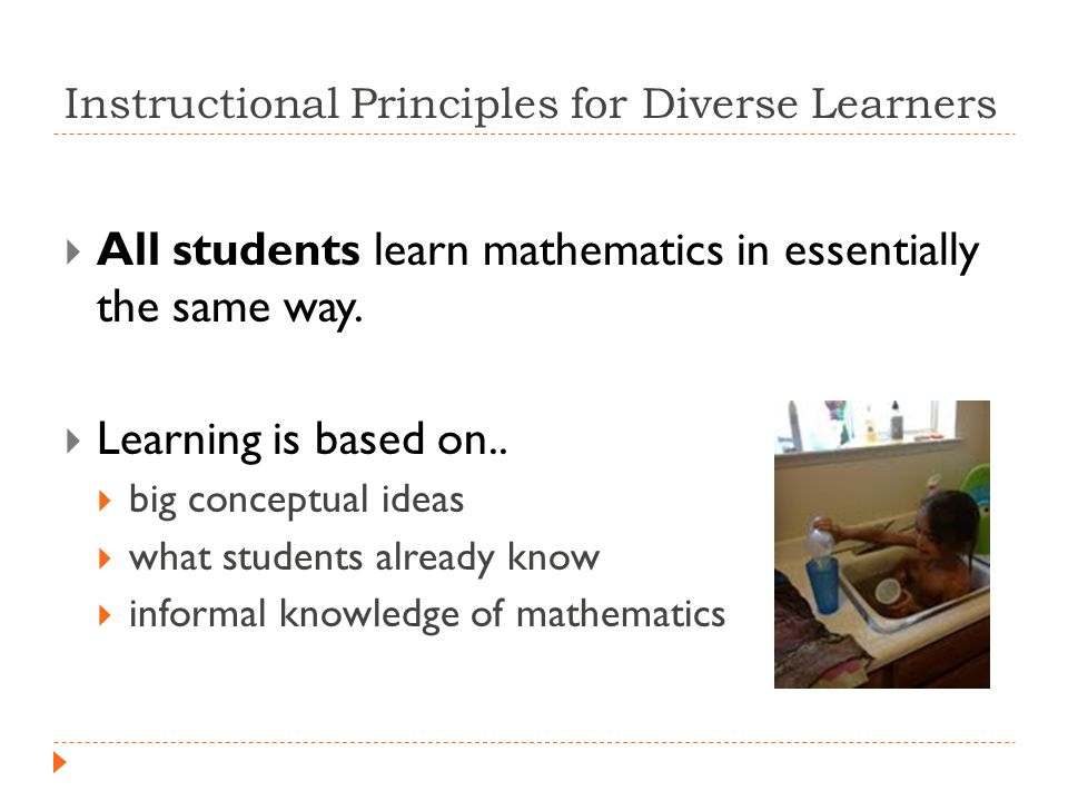 Instructional Principles for Diverse Learners  All students learn mathematics in essentially the same way.