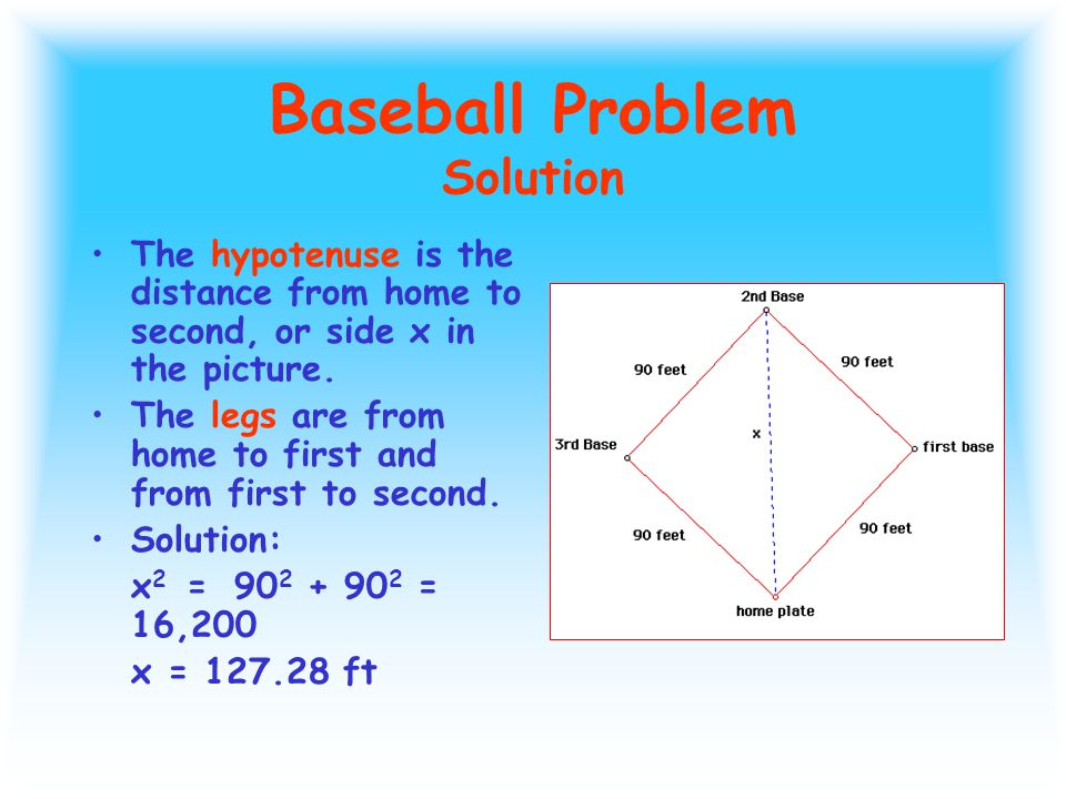 Baseball Problem To use the Pythagorean theorem to solve for x, find the right angle.