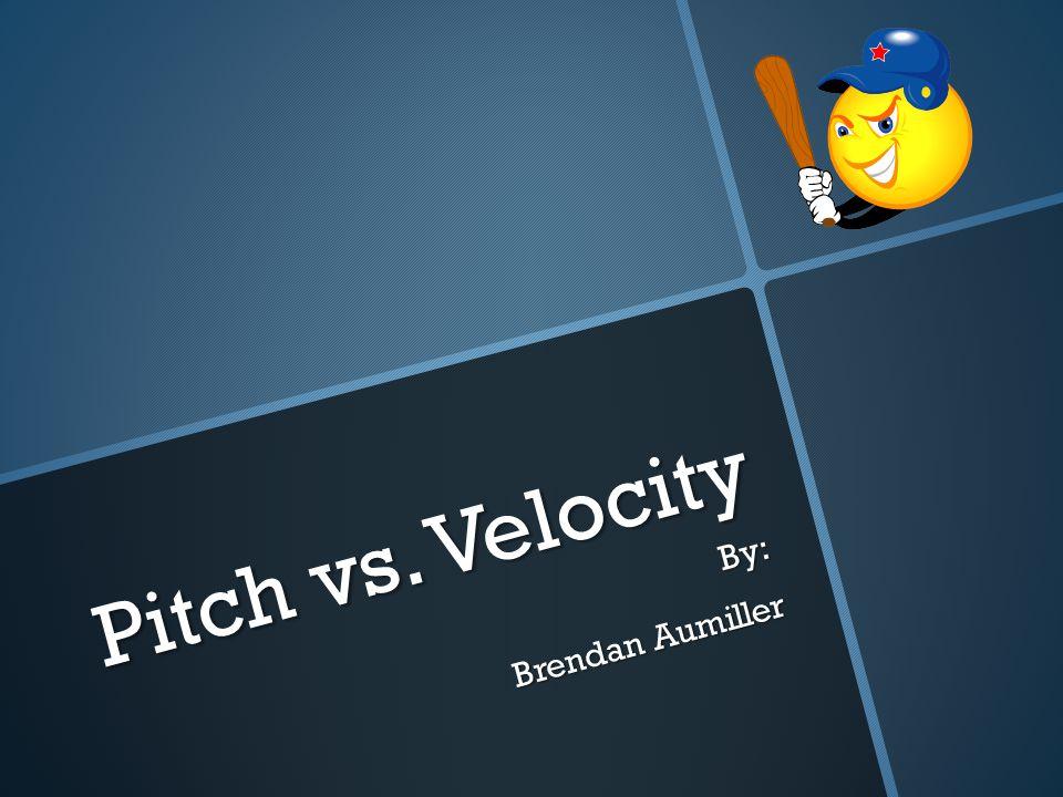 Pitch vs. Velocity By: Brendan Aumiller