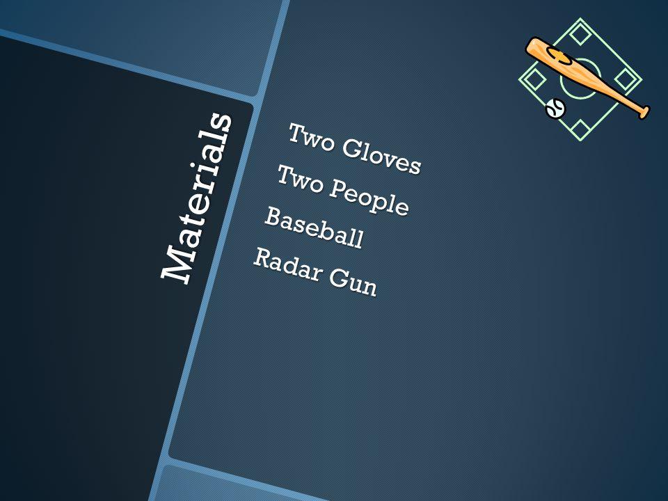 Materials Two Gloves Two People Baseball Radar Gun