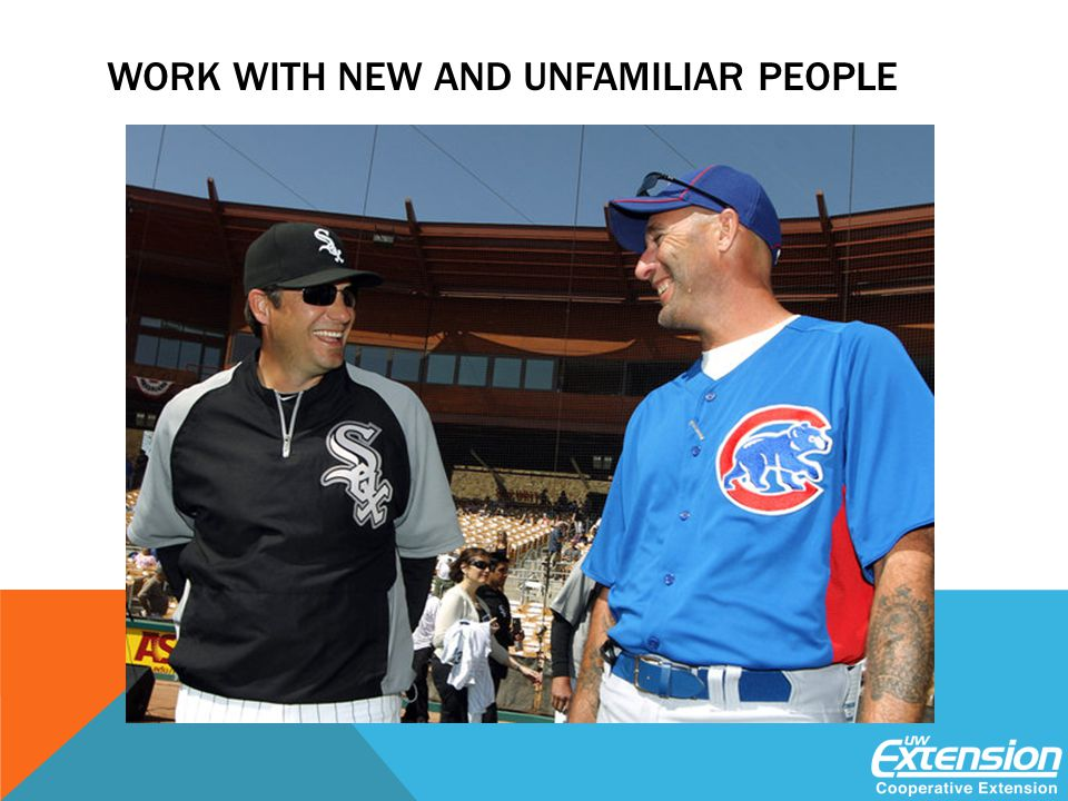 WORK WITH NEW AND UNFAMILIAR PEOPLE