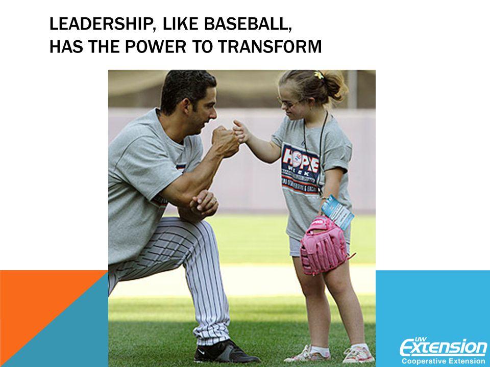 LEADERSHIP, LIKE BASEBALL, HAS THE POWER TO TRANSFORM