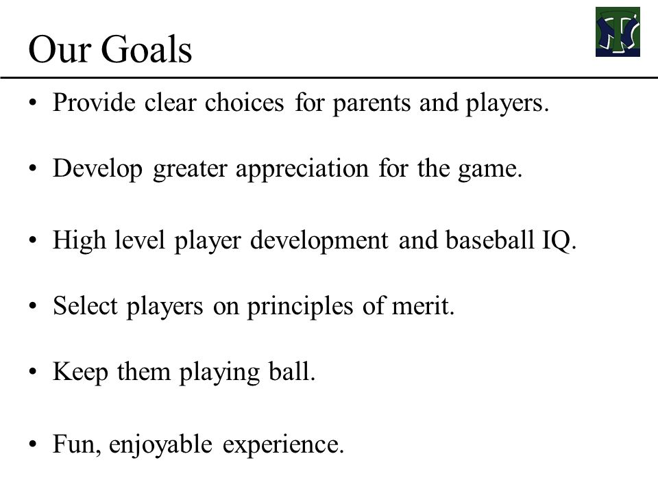 Our Goals Provide clear choices for parents and players.