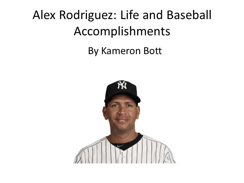 Alex Rodriguez: Life and Baseball Accomplishments By Kameron Bott