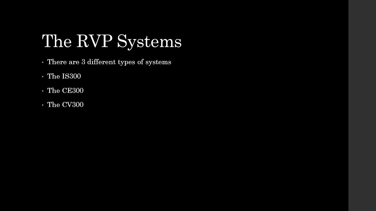 The RVP Systems There are 3 different types of systems The IS300 The CE300 The CV300