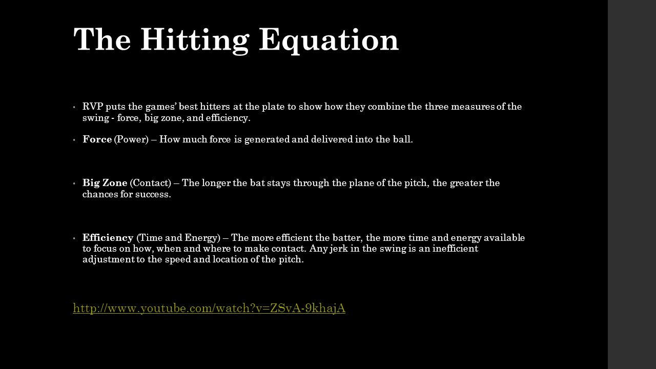 The Hitting Equation RVP puts the games' best hitters at the plate to show how they combine the three measures of the swing - force, big zone, and eff