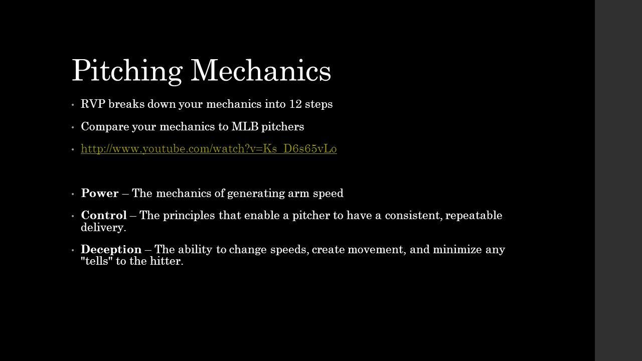 Pitching Mechanics RVP breaks down your mechanics into 12 steps Compare your mechanics to MLB pitchers http://www.youtube.com/watch?v=Ks_D6s65vLo Powe