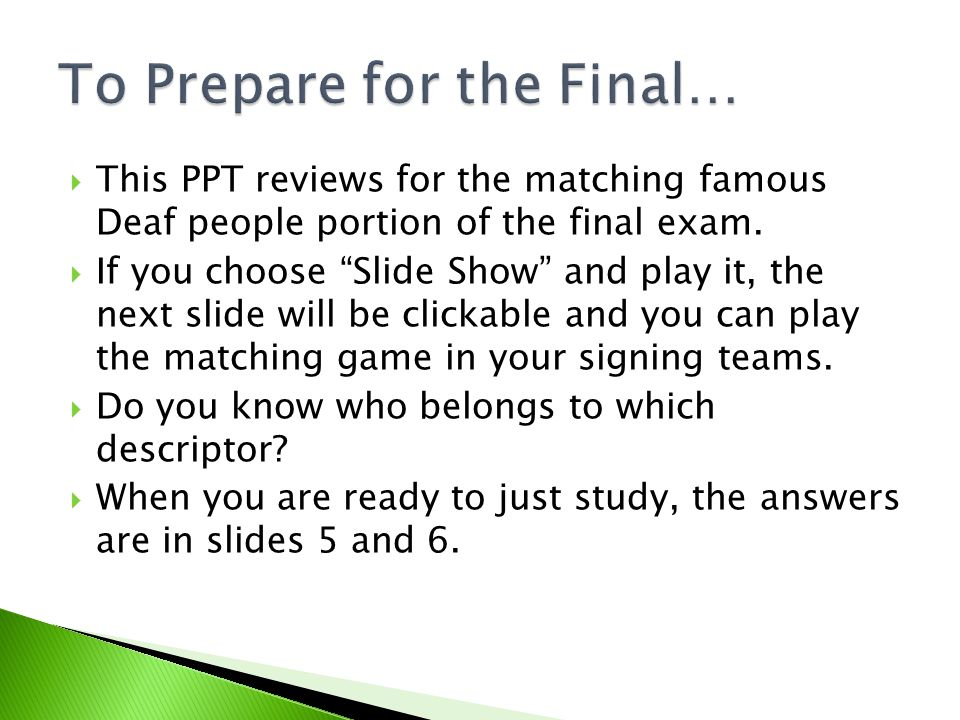  This PPT reviews for the matching famous Deaf people portion of the final exam.