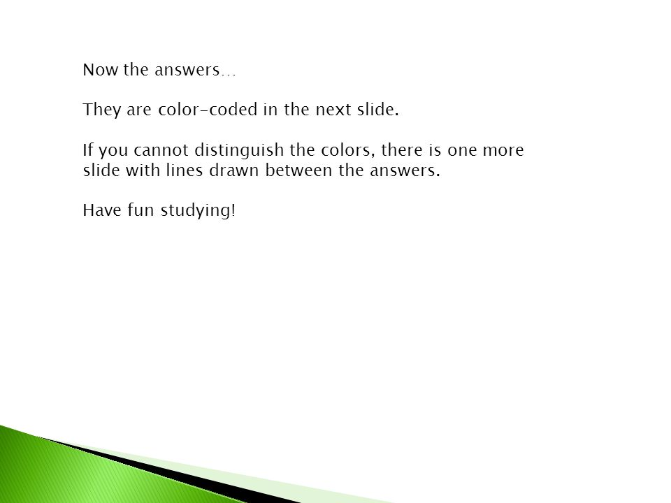 Now the answers… They are color-coded in the next slide.