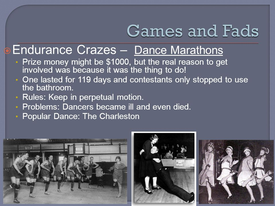  Endurance Crazes – Dance Marathons Prize money might be $1000, but the real reason to get involved was because it was the thing to do.