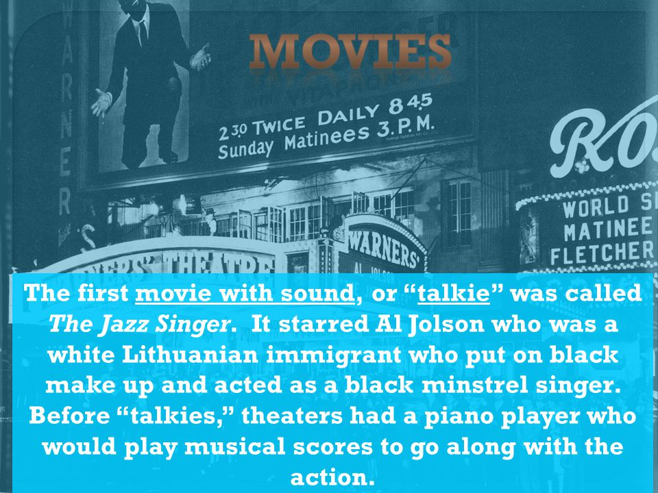 The first movie with sound, or talkie was called The Jazz Singer.
