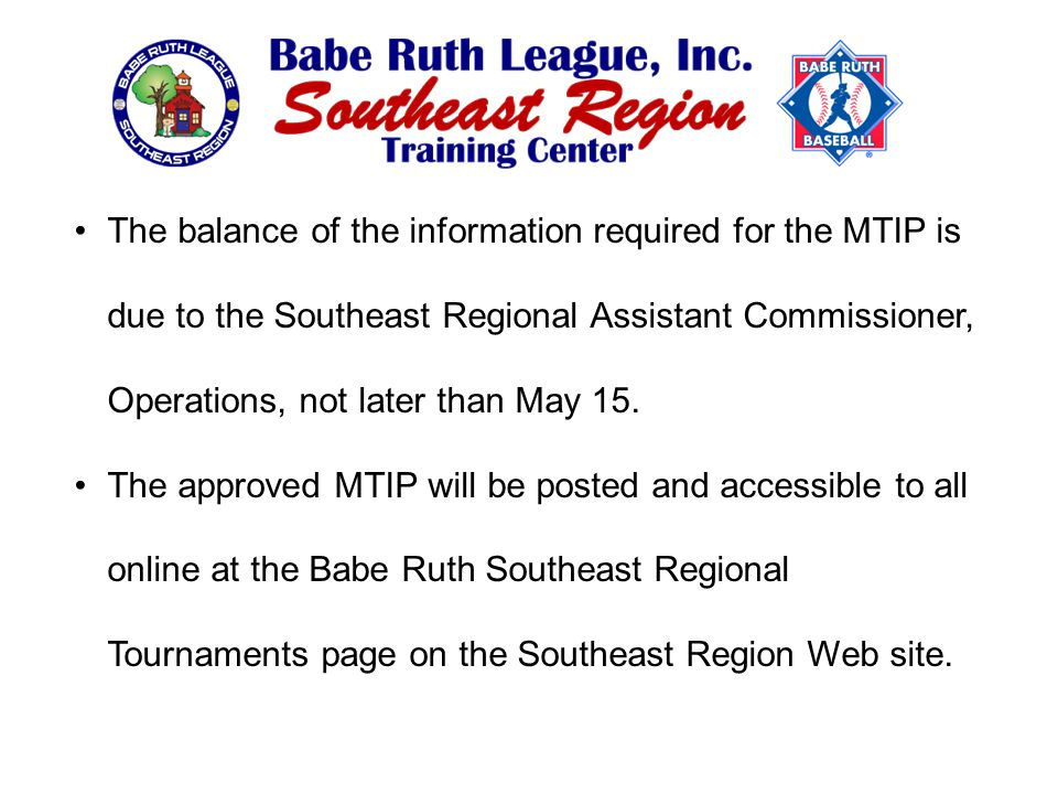 The balance of the information required for the MTIP is due to the Southeast Regional Assistant Commissioner, Operations, not later than May 15.