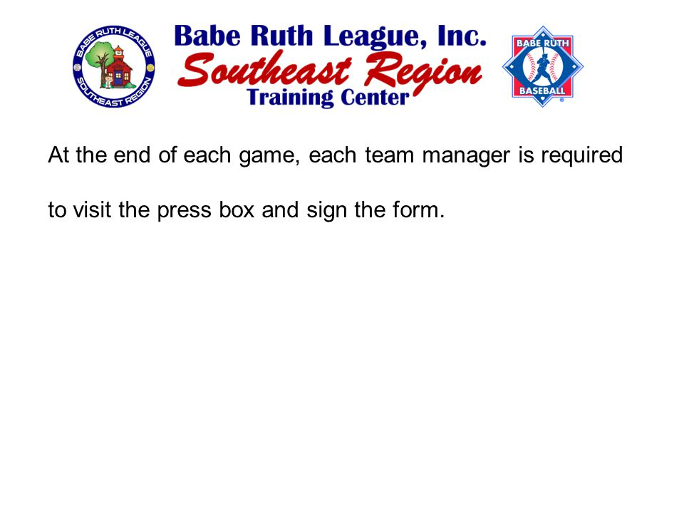 At the end of each game, each team manager is required to visit the press box and sign the form.