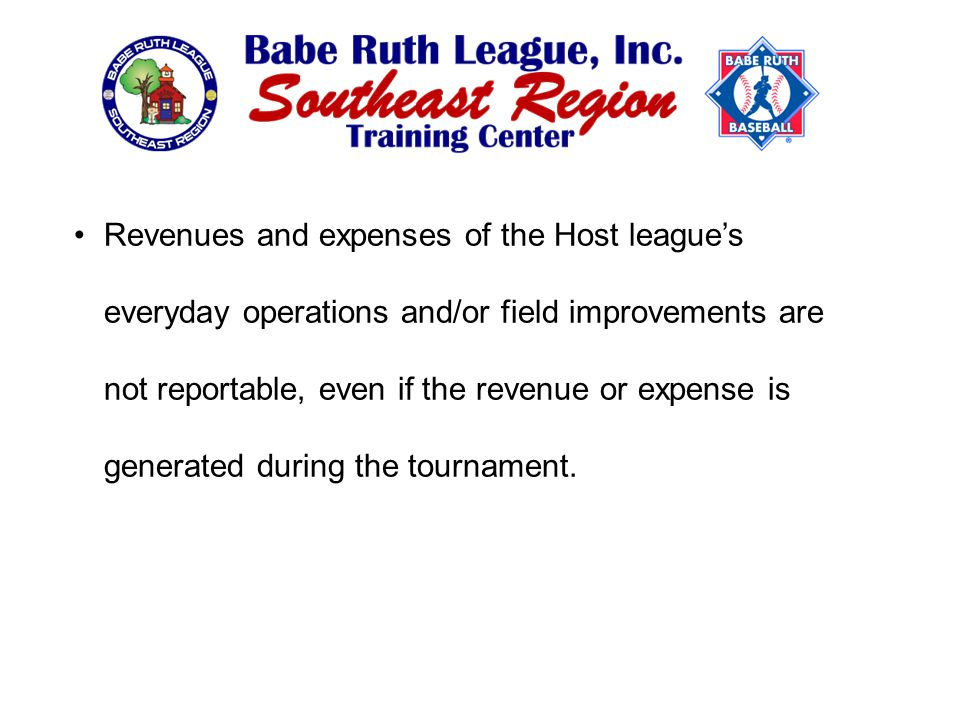 Revenues and expenses of the Host league's everyday operations and/or field improvements are not reportable, even if the revenue or expense is generated during the tournament.