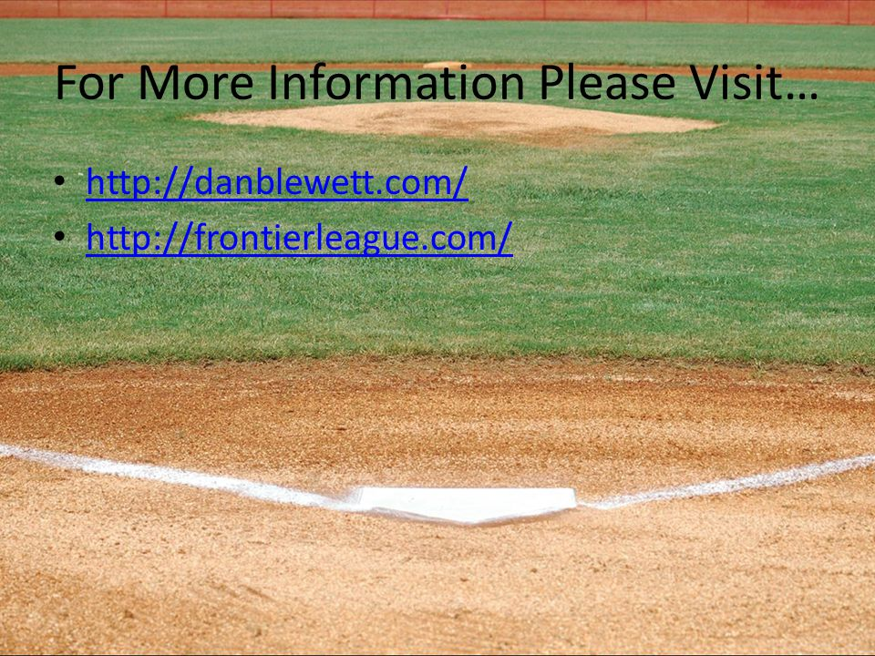 For More Information Please Visit… http://danblewett.com/ http://frontierleague.com/