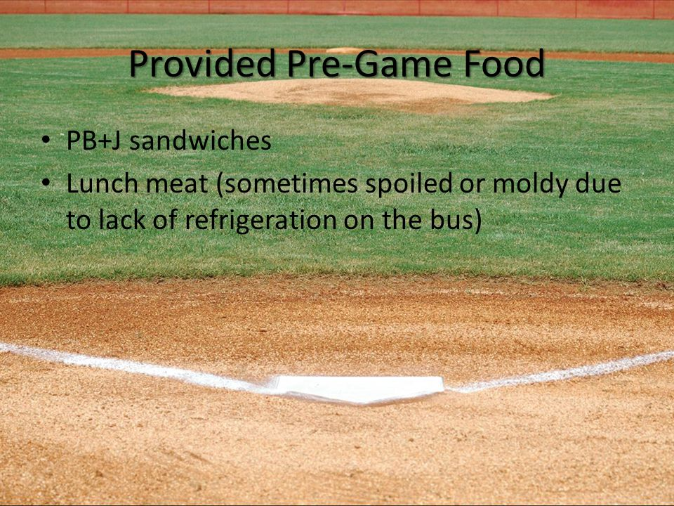 Provided Pre-Game Food PB+J sandwiches Lunch meat (sometimes spoiled or moldy due to lack of refrigeration on the bus)