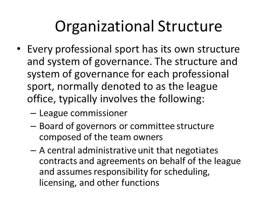 Organizational Structure Every professional sport has its own structure and system of governance. The structure and system of governance for each prof