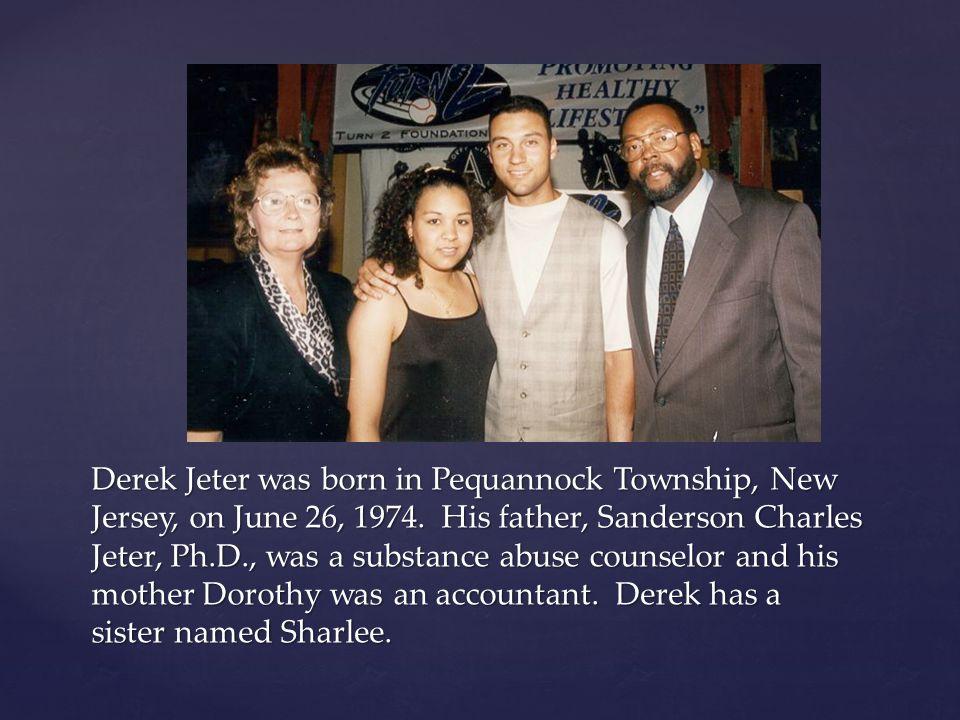 Derek Jeter was born in Pequannock Township, New Jersey, on June 26, 1974.